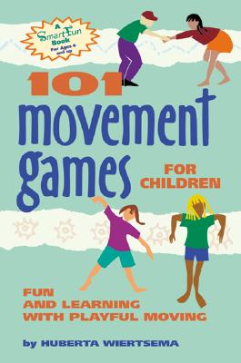 101 Movement Games for Children By Wiertsema, Huberta/ Evans, Amina Marix (TRN)/ Bowman, Cecilia (ILT)/ Sibbes, Astrid (ILT)