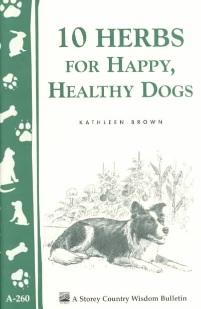 10 Herbs for Happy, Healthy Dogs By Brown, Kathleen